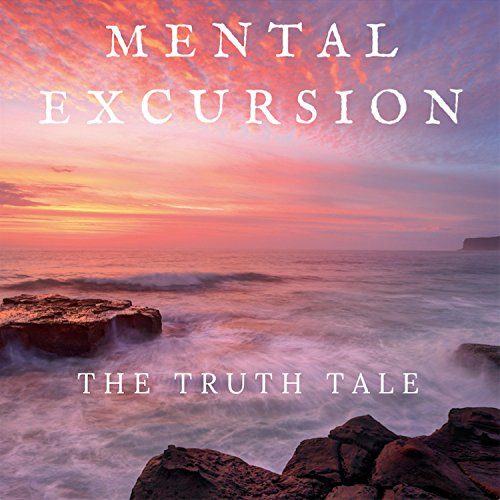 Mental Excursion by The Truth Tale