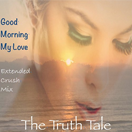 Good Morning My Love by The Truth Tale